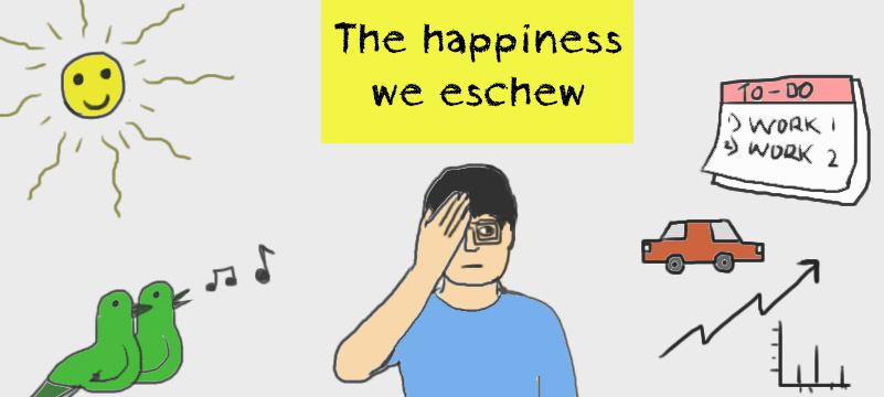 the happiness we eschew because of hectic life