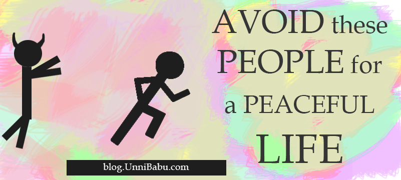 Avoid these people for a peaceful life | Unni's blog