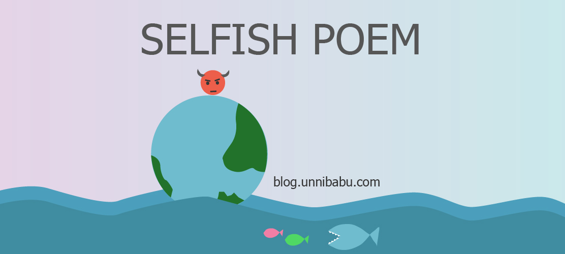 Selfish poem | A short poem about this real world
